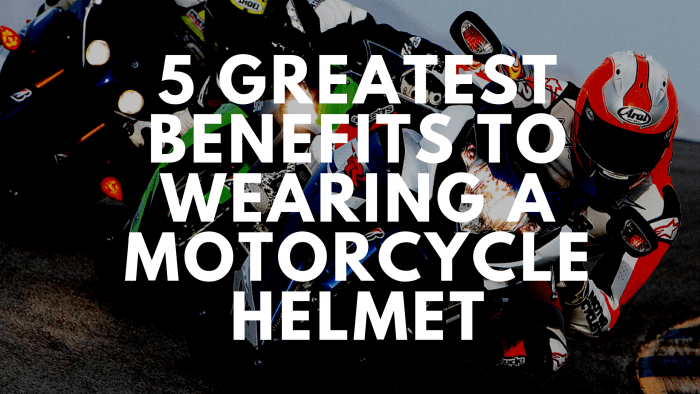 5 Greatest Benefits to Wearing a Motorcycle Helmet