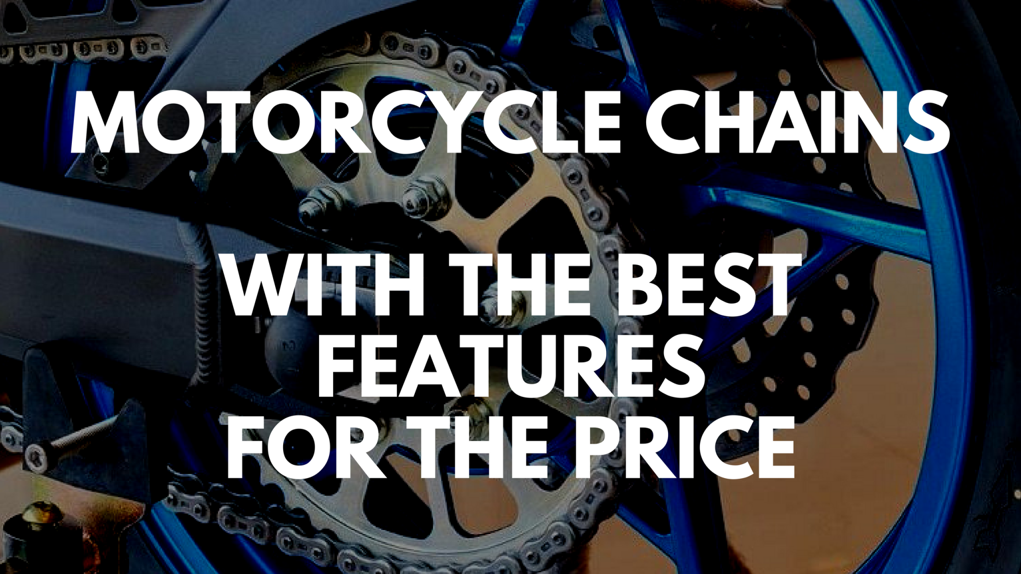 MOTORCYCLE CHAINS WITH THE BEST FEATURES FOR THE PRICE